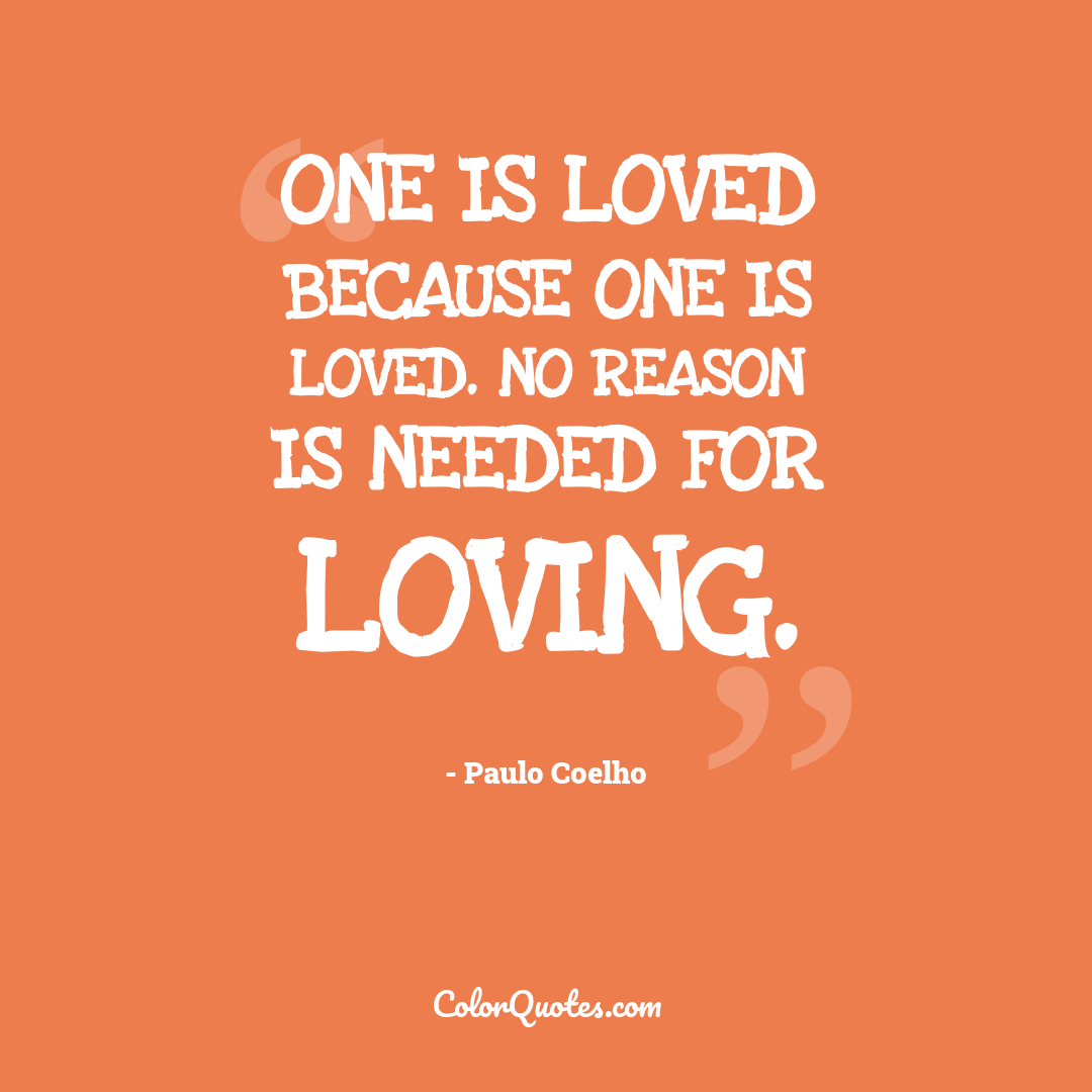 One is loved because one is loved. No reason is needed for loving.