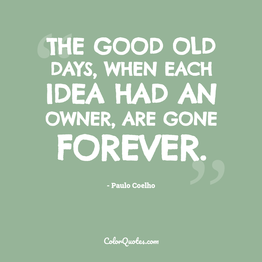 The good old days, when each idea had an owner, are gone forever.
