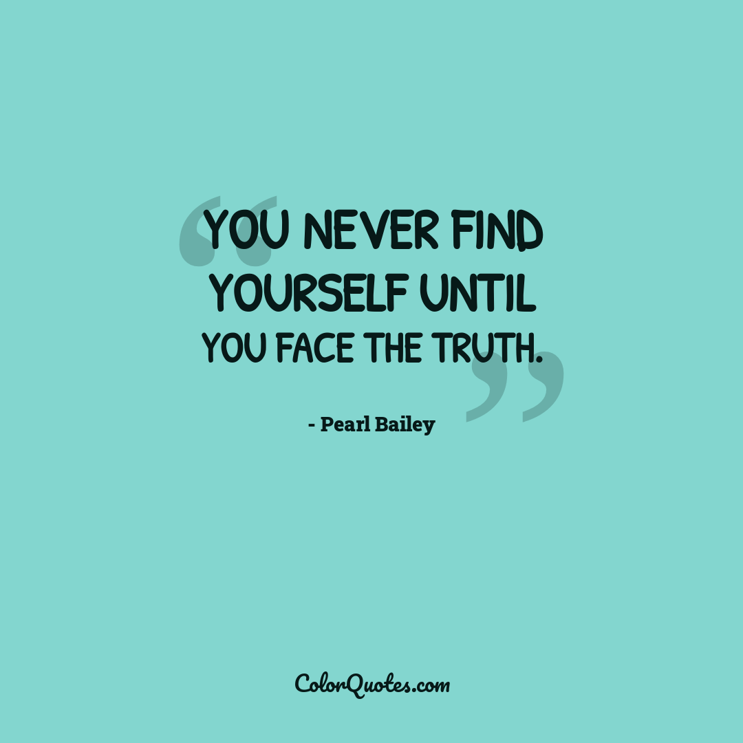 You never find yourself until you face the truth.