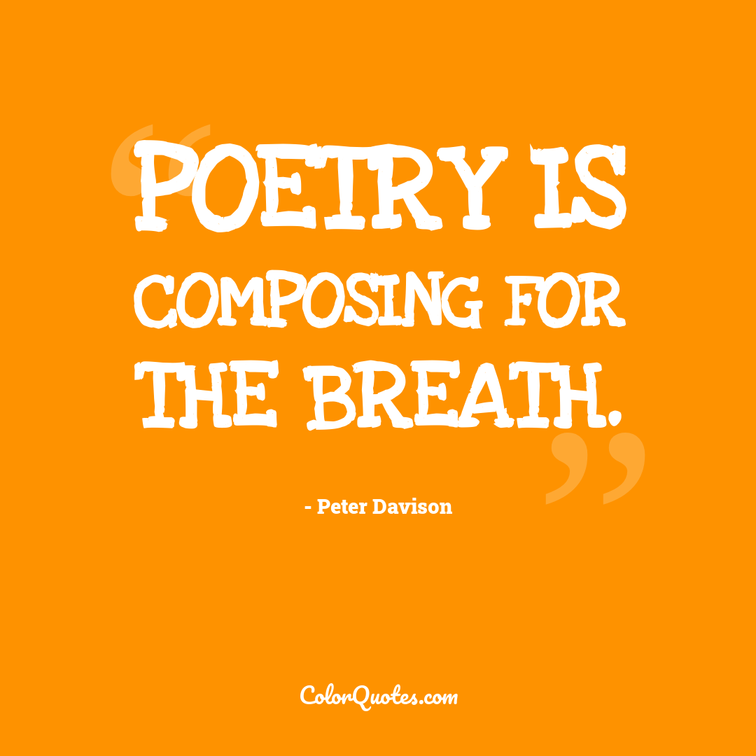 Poetry is composing for the breath.