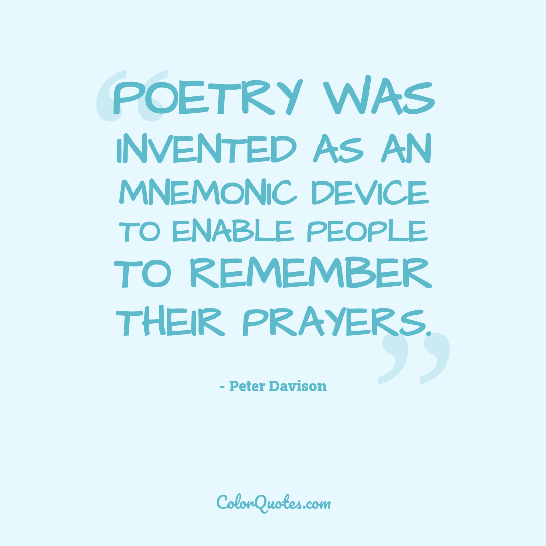 Poetry was invented as an mnemonic device to enable people to remember their prayers.