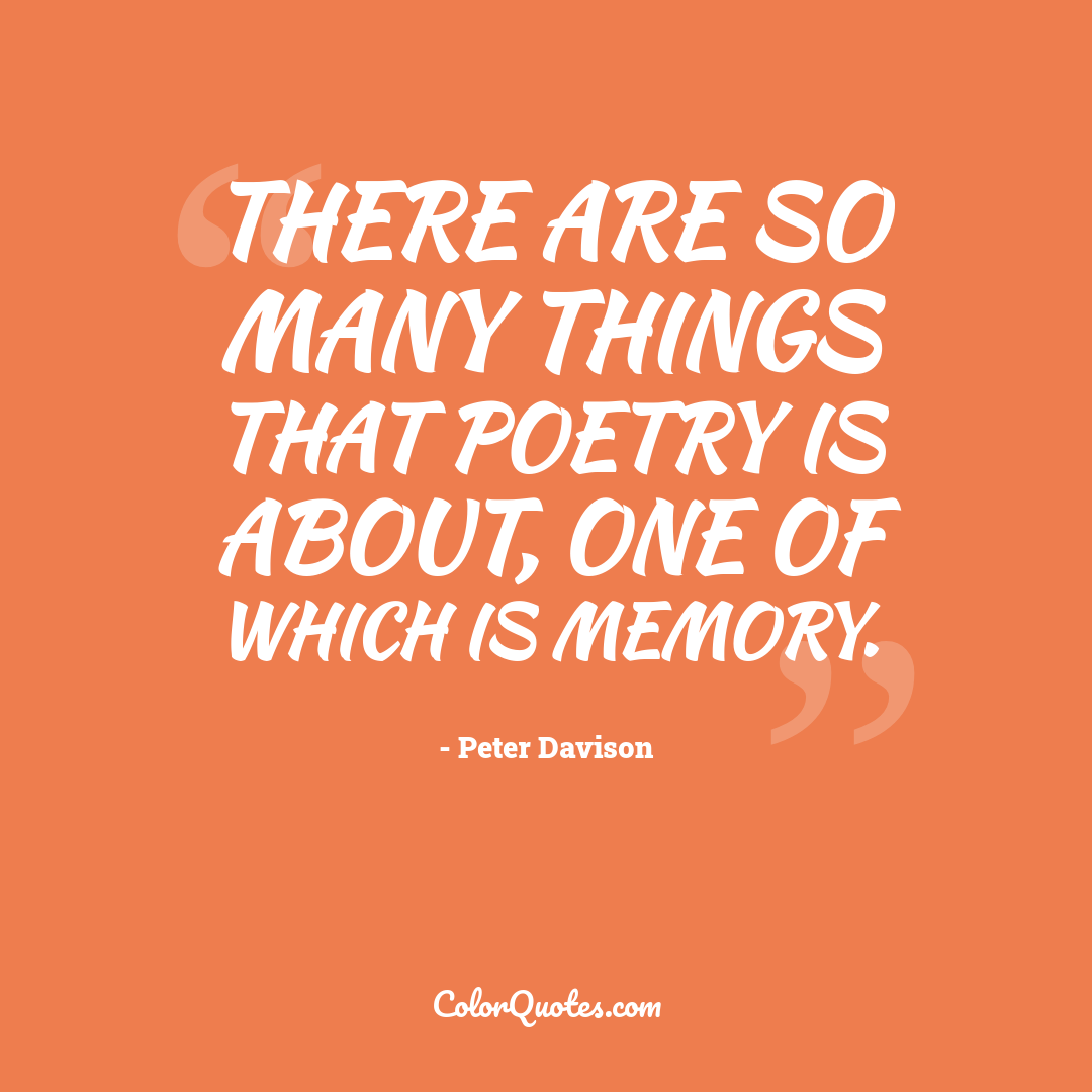 There are so many things that poetry is about, one of which is memory.