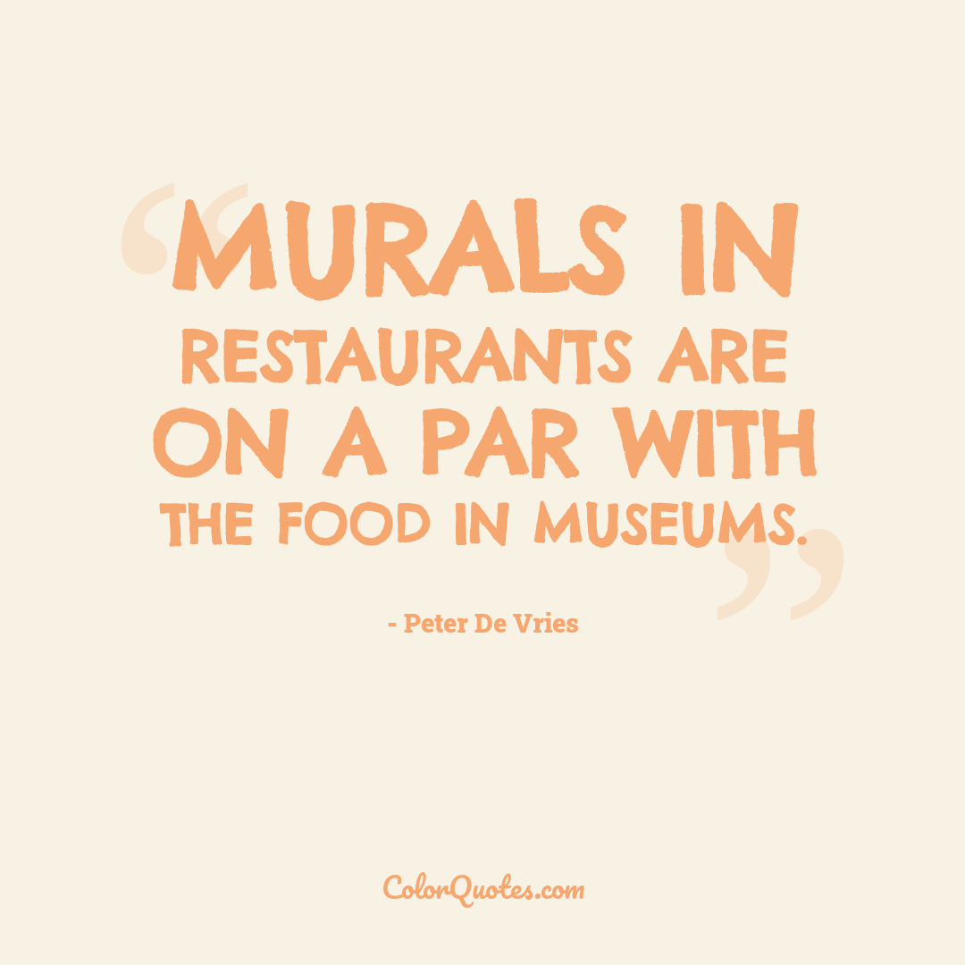 Murals in restaurants are on a par with the food in museums.