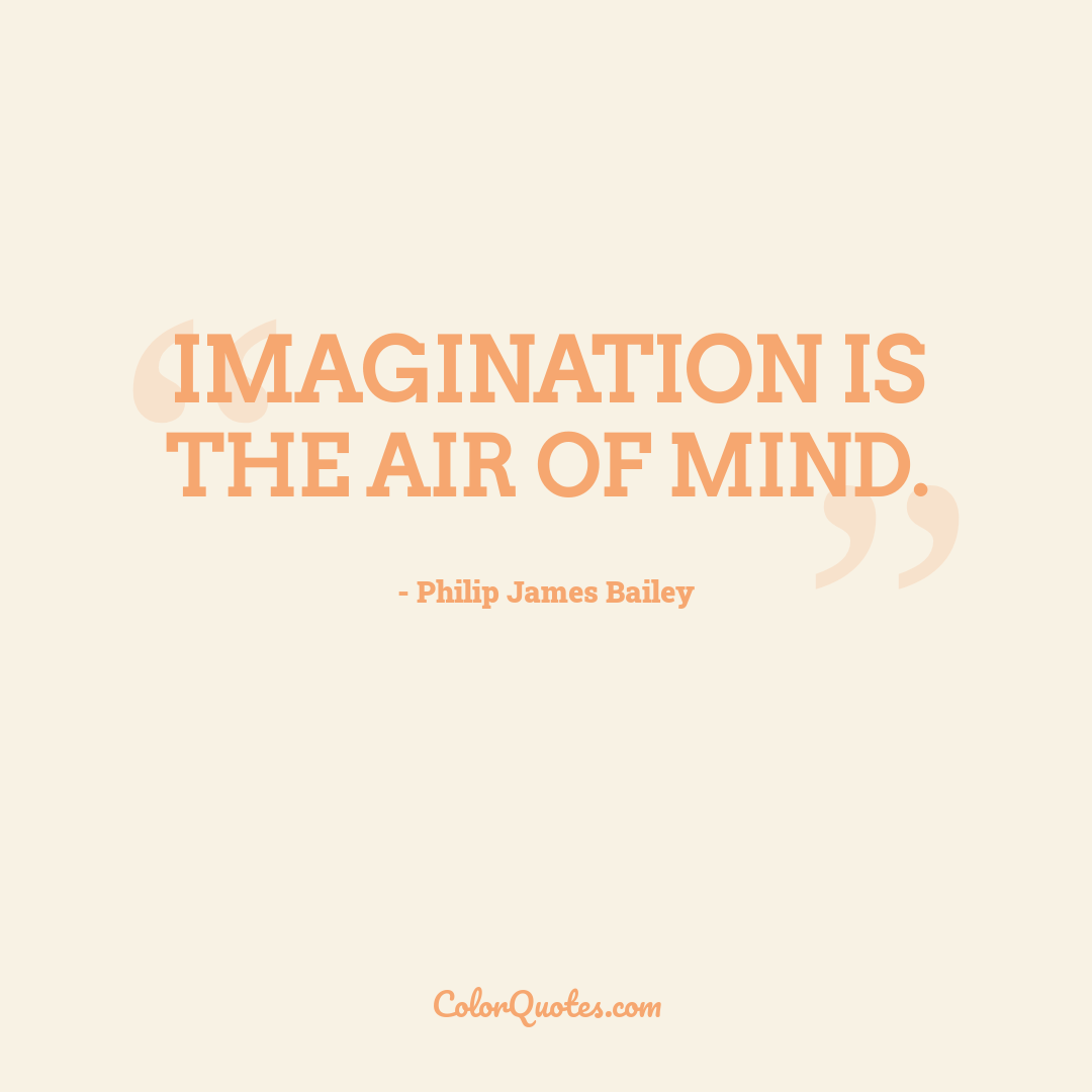 Imagination is the air of mind.