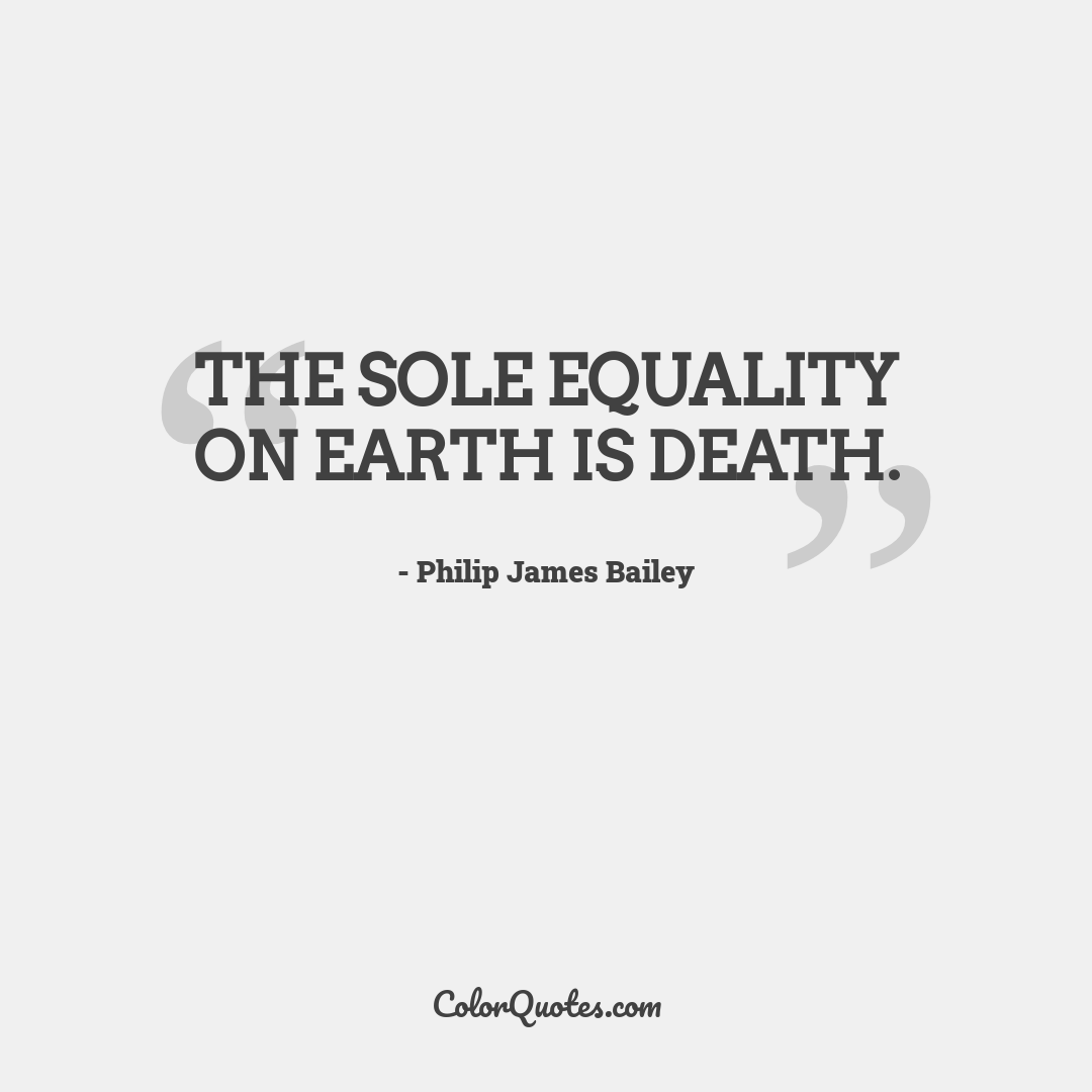 The sole equality on earth is death.