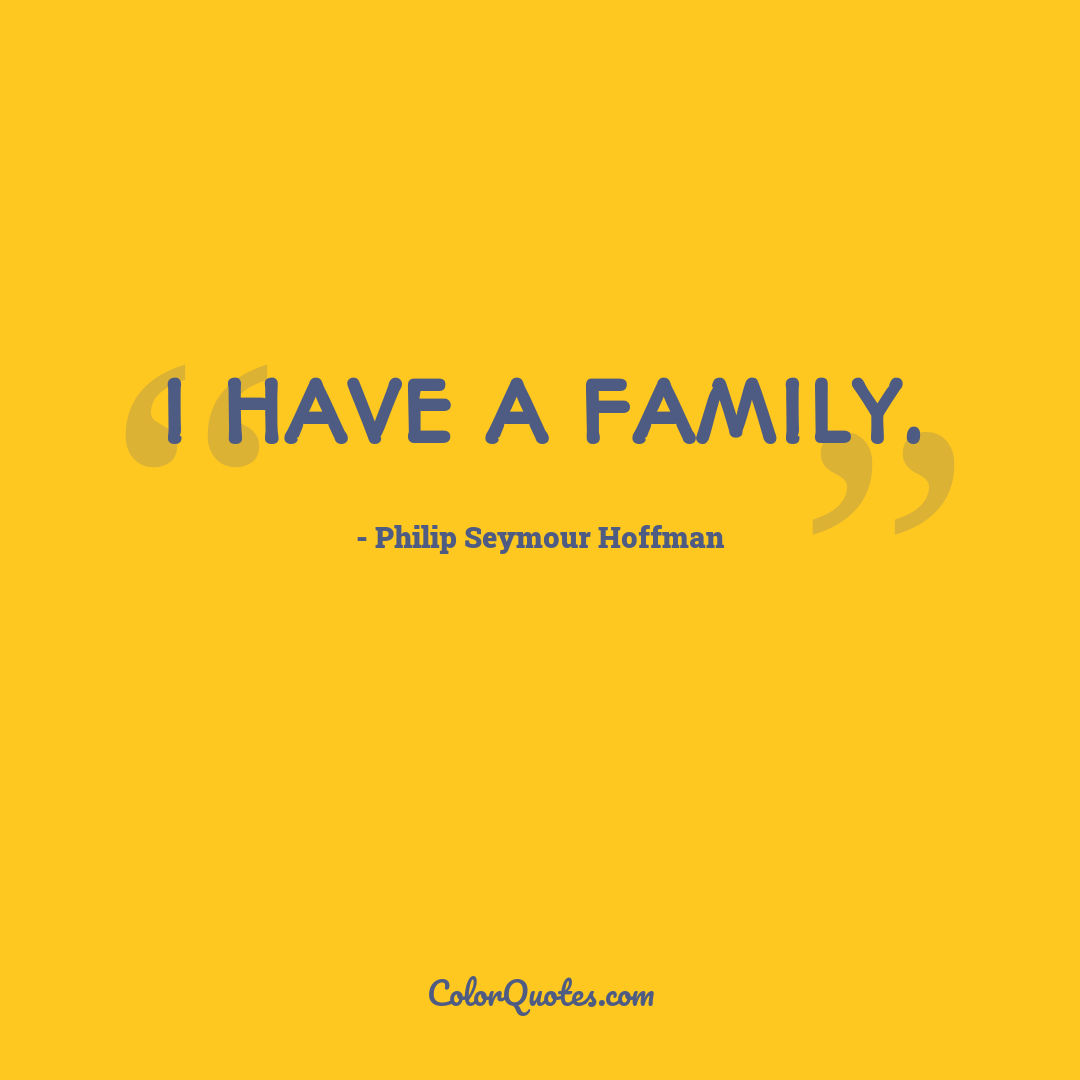 I have a family.