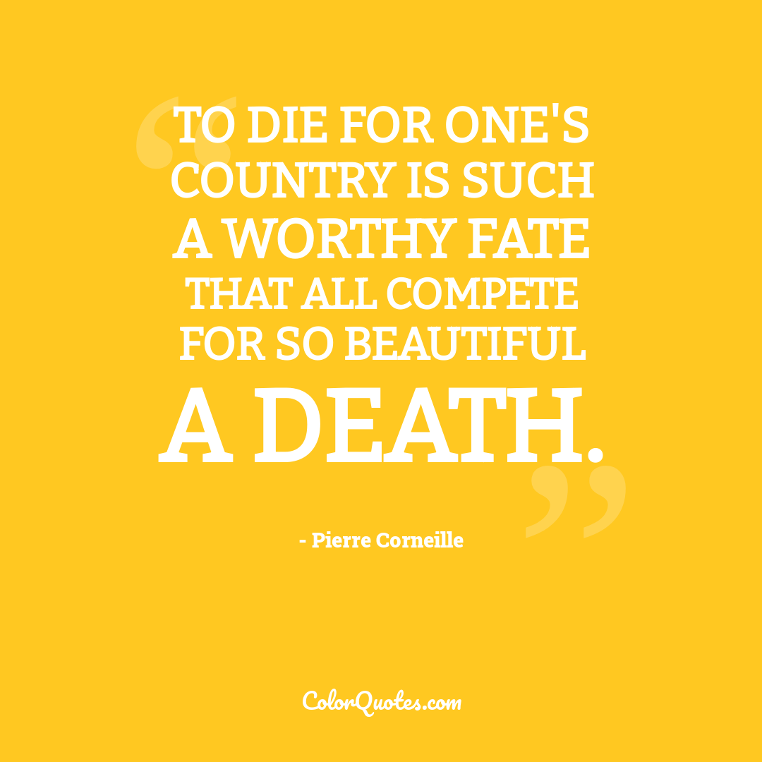 To die for one's country is such a worthy fate that all compete for so beautiful a death.