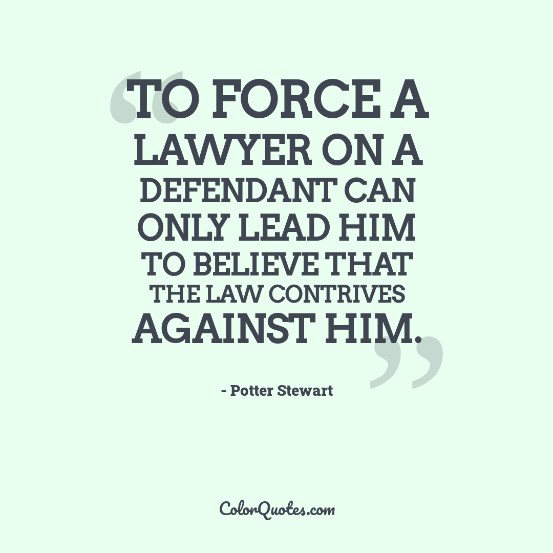 To force a lawyer on a defendant can only lead him to believe that the law contrives against him.