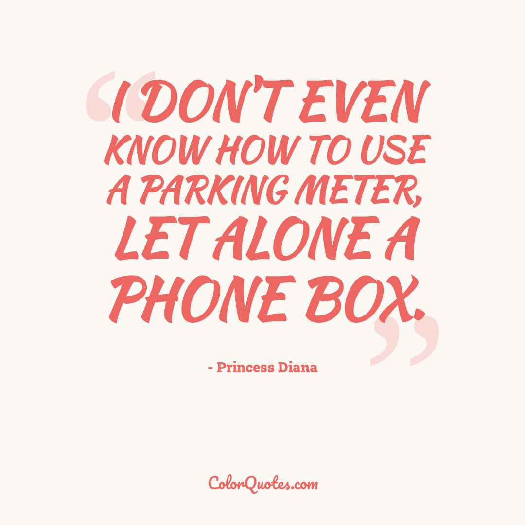 I don't even know how to use a parking meter, let alone a phone box.