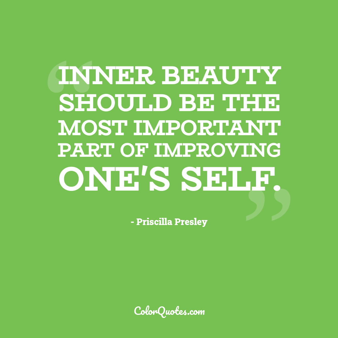 Inner beauty should be the most important part of improving one's self.