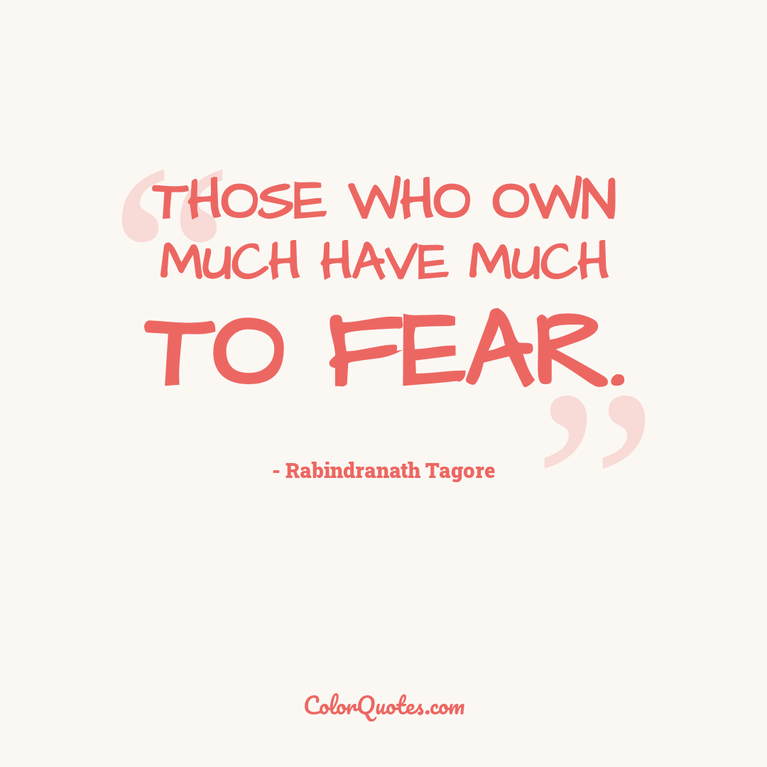 Those who own much have much to fear.
