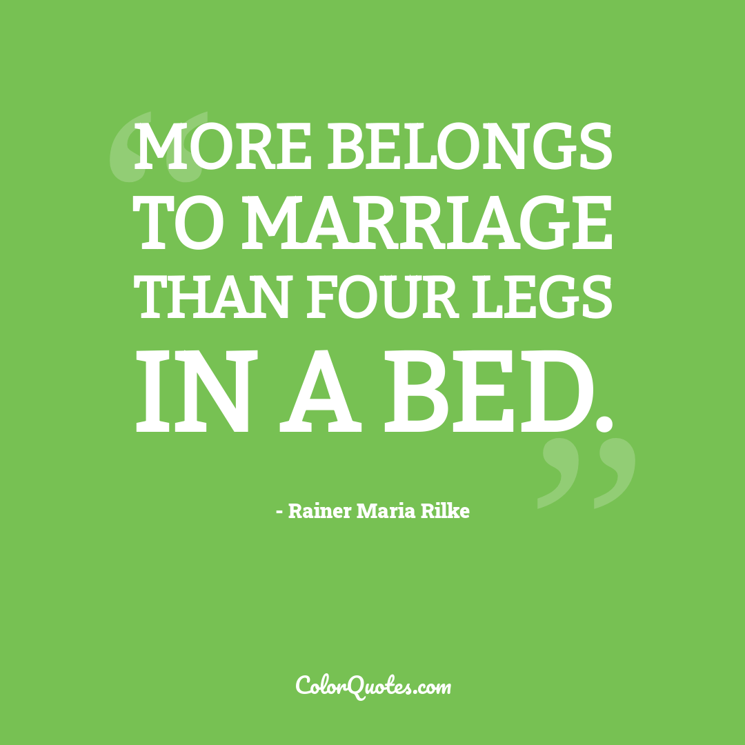 More belongs to marriage than four legs in a bed.