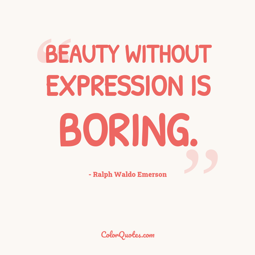 Beauty without expression is boring.