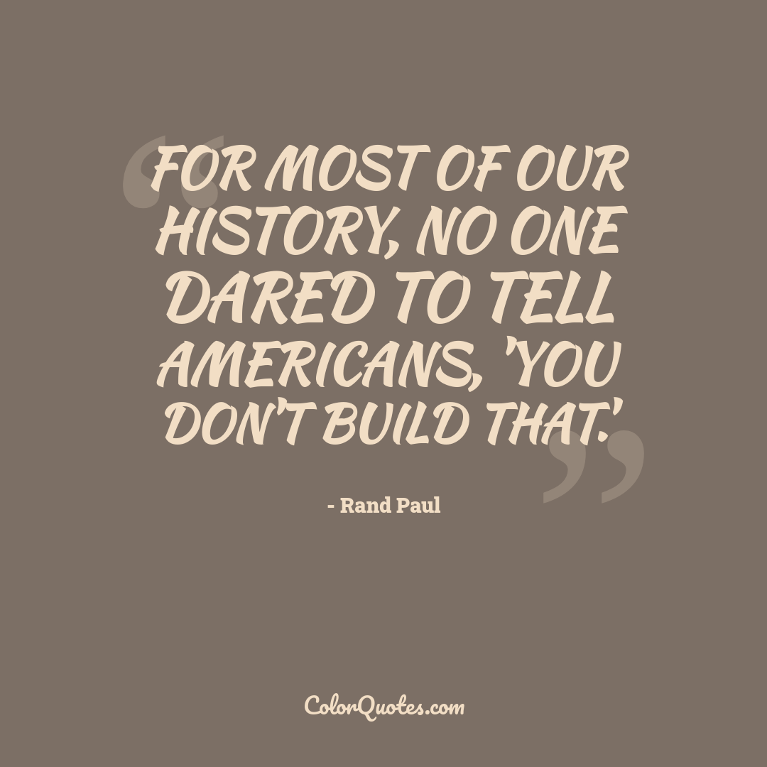 For most of our history, no one dared to tell Americans, 'you don't build that.'