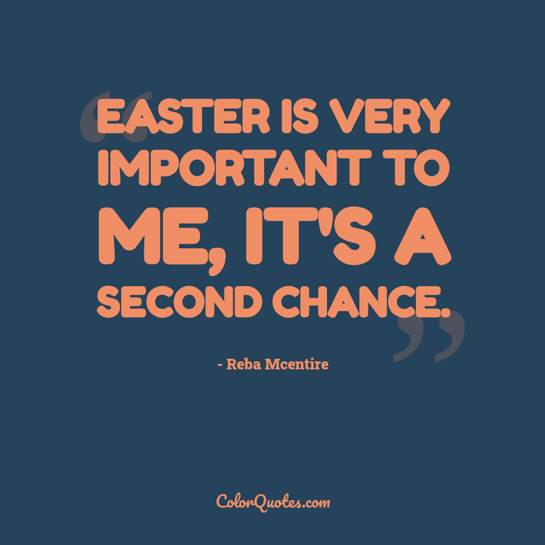 Easter is very important to me, it's a second chance.