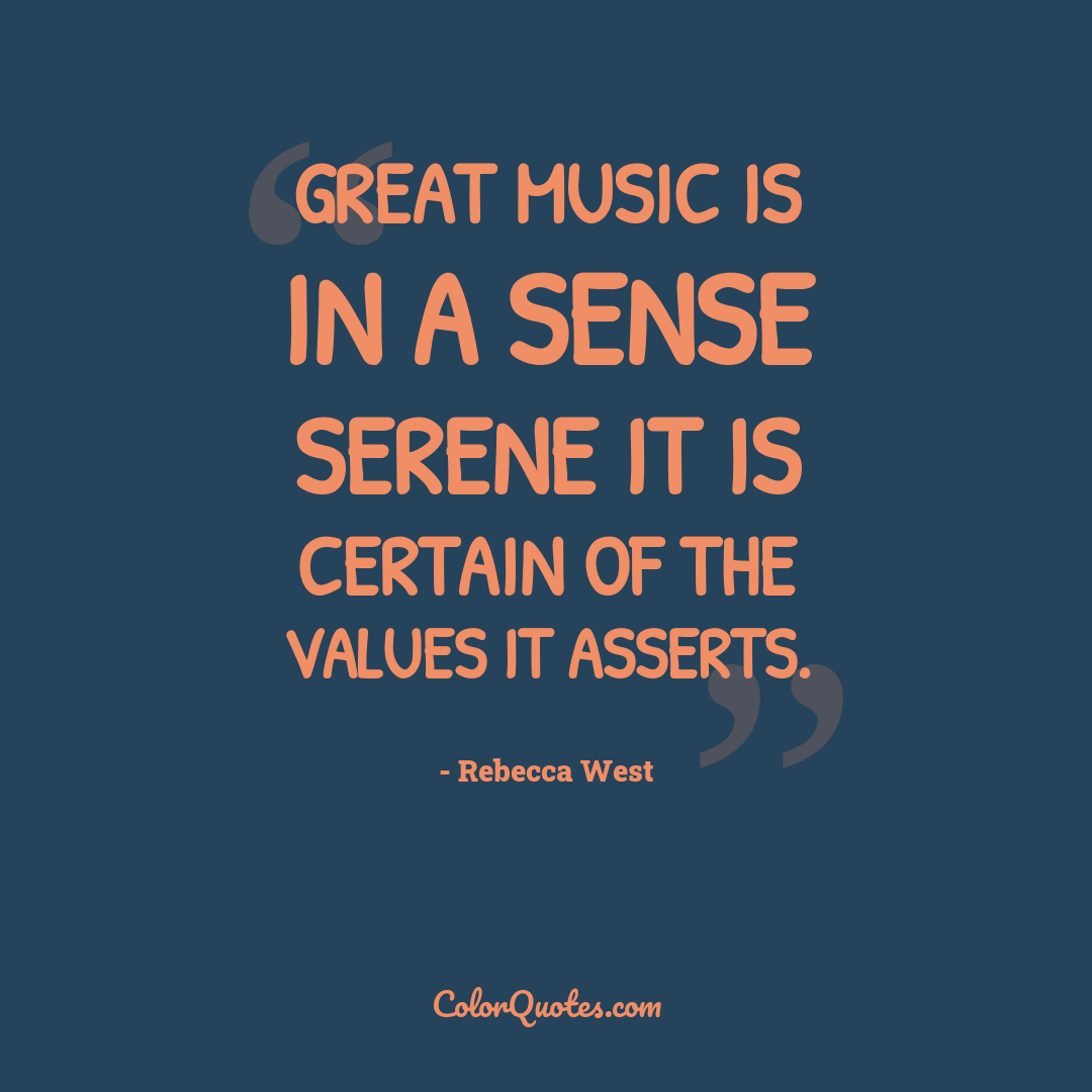 Great music is in a sense serene it is certain of the values it asserts.