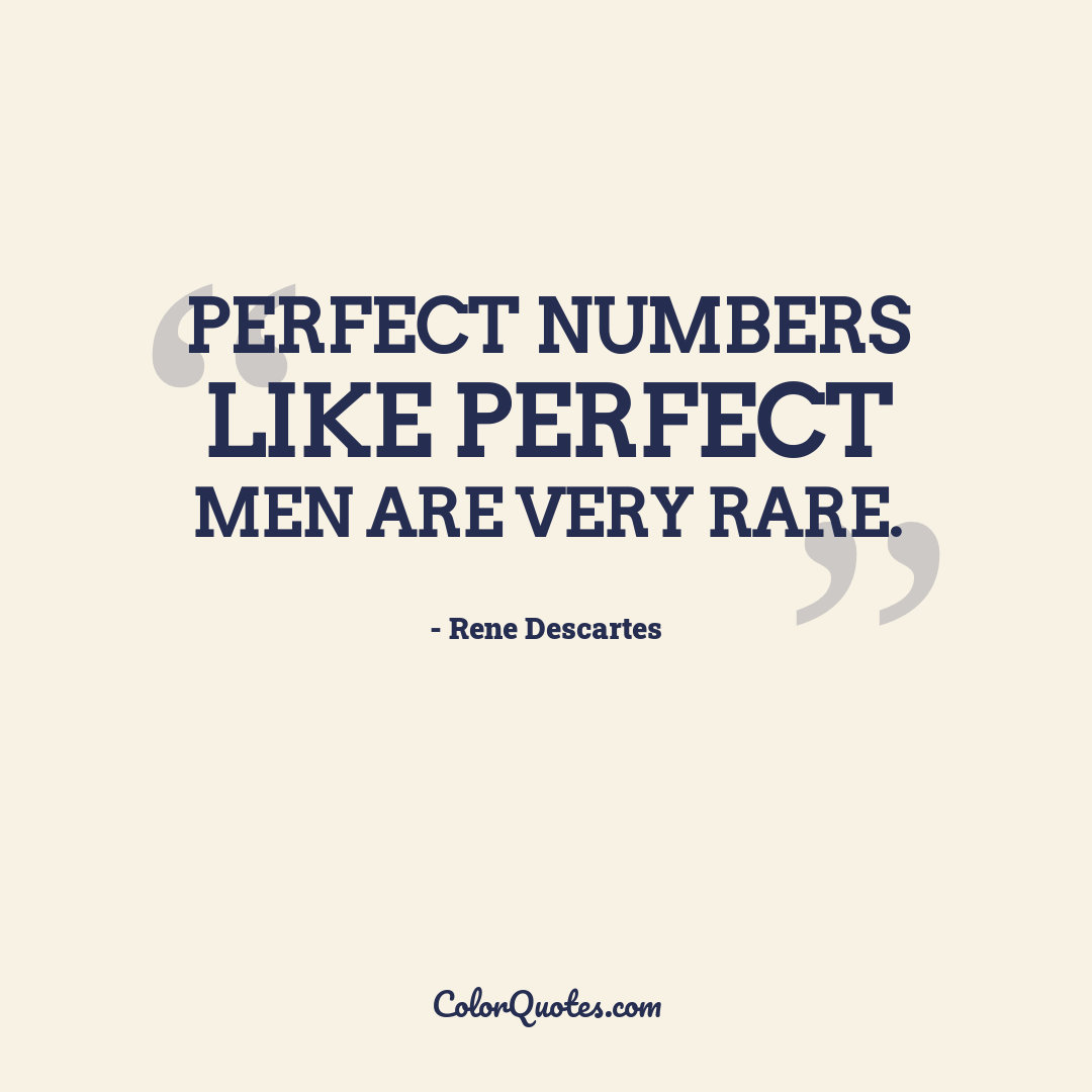 Perfect numbers like perfect men are very rare.