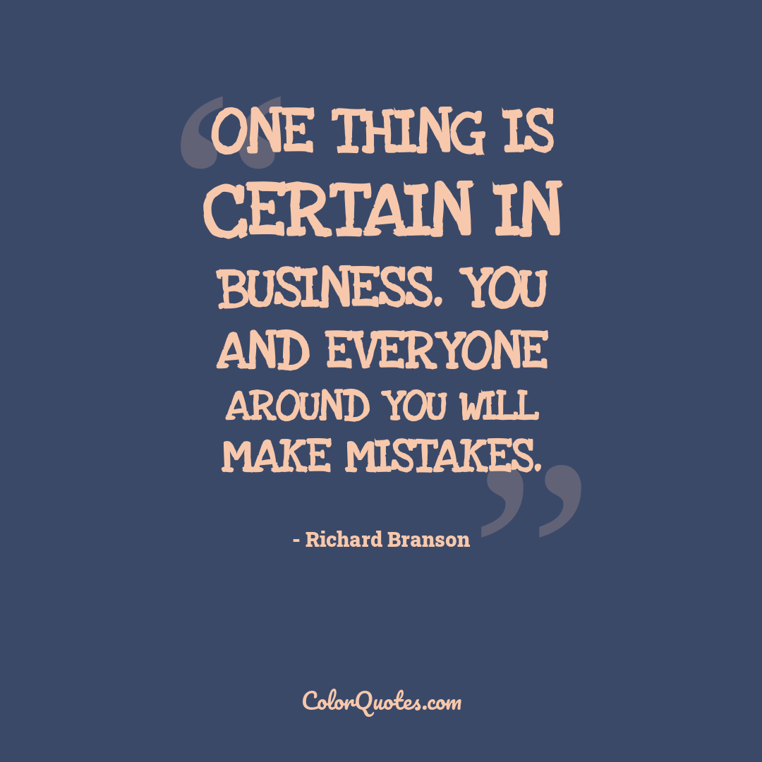 One thing is certain in business. You and everyone around you will make mistakes.
