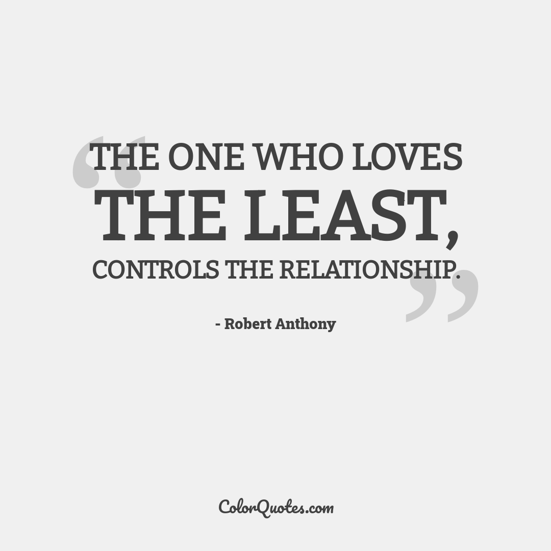 The one who loves the least, controls the relationship.