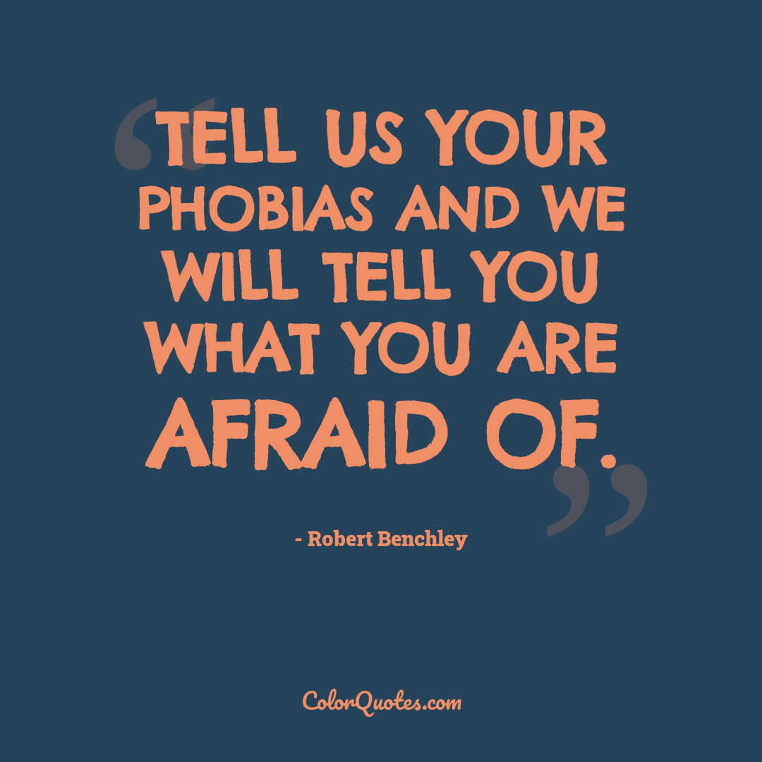 Tell us your phobias and we will tell you what you are afraid of.
