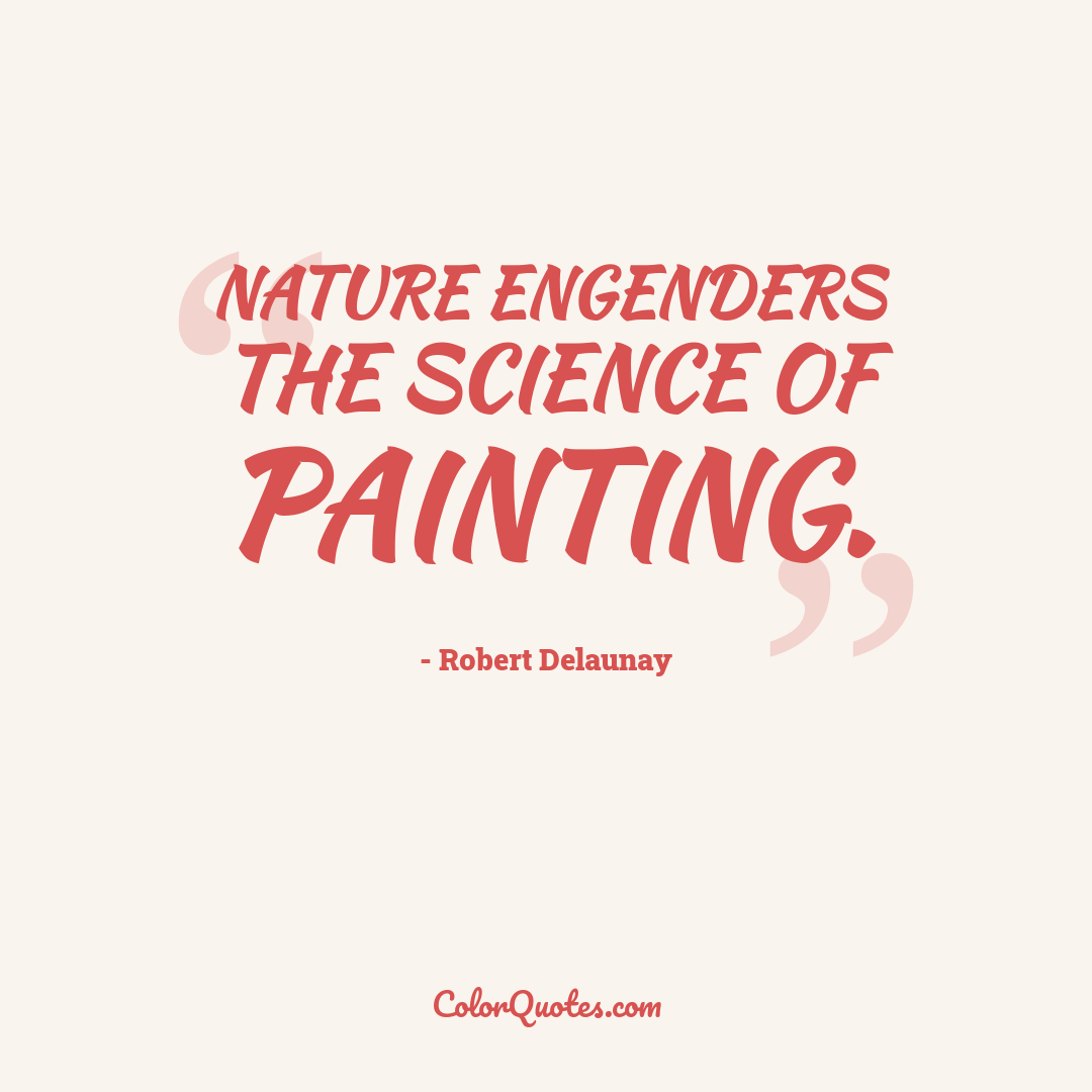 Nature engenders the science of painting.