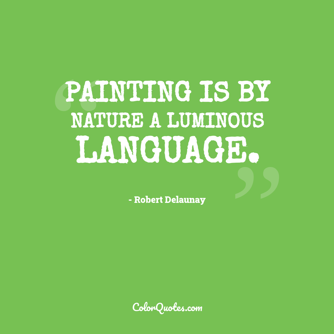 Painting is by nature a luminous language.