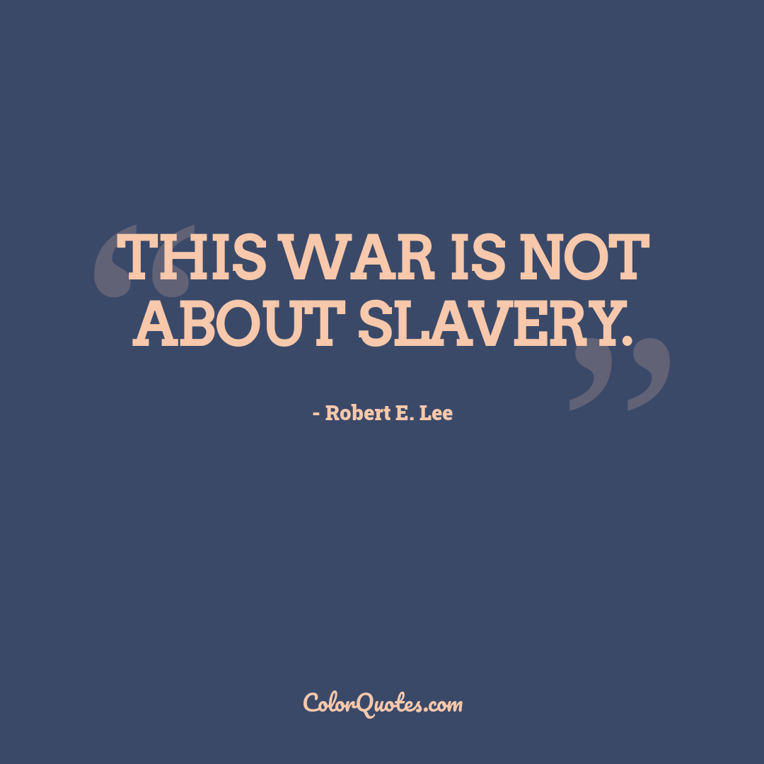 This war is not about slavery.
