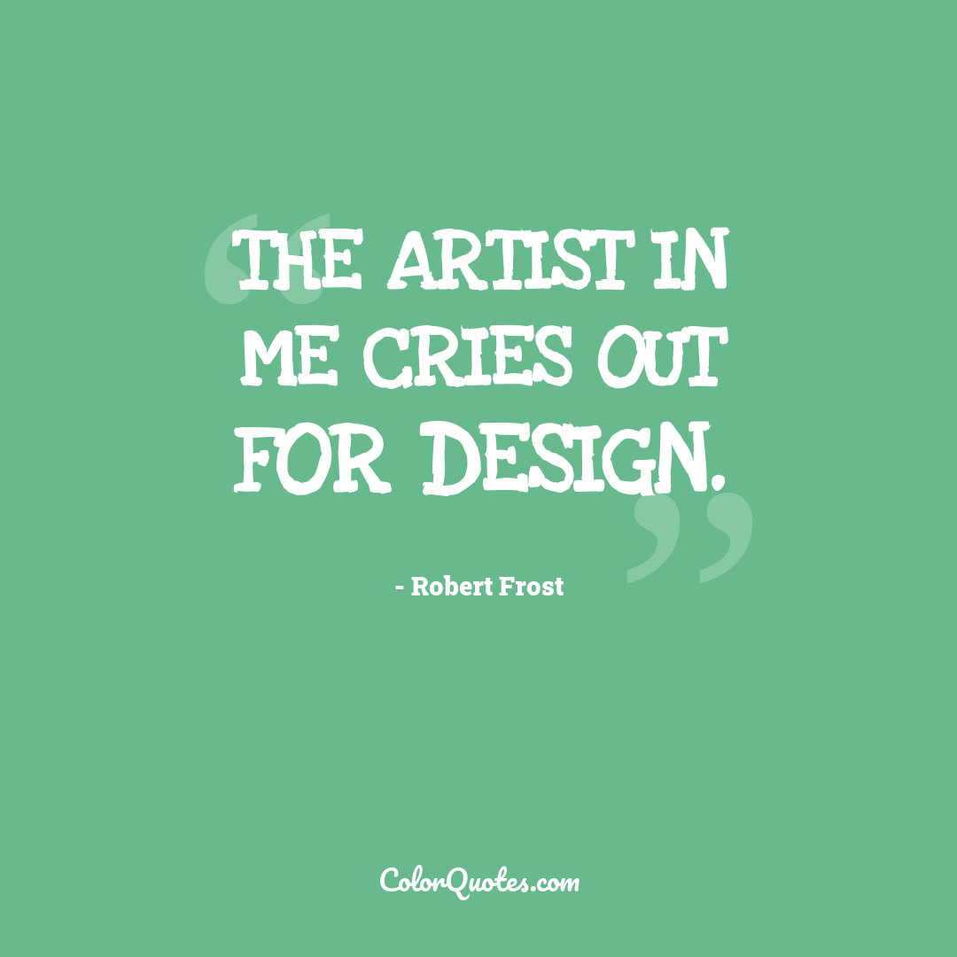 The artist in me cries out for design.