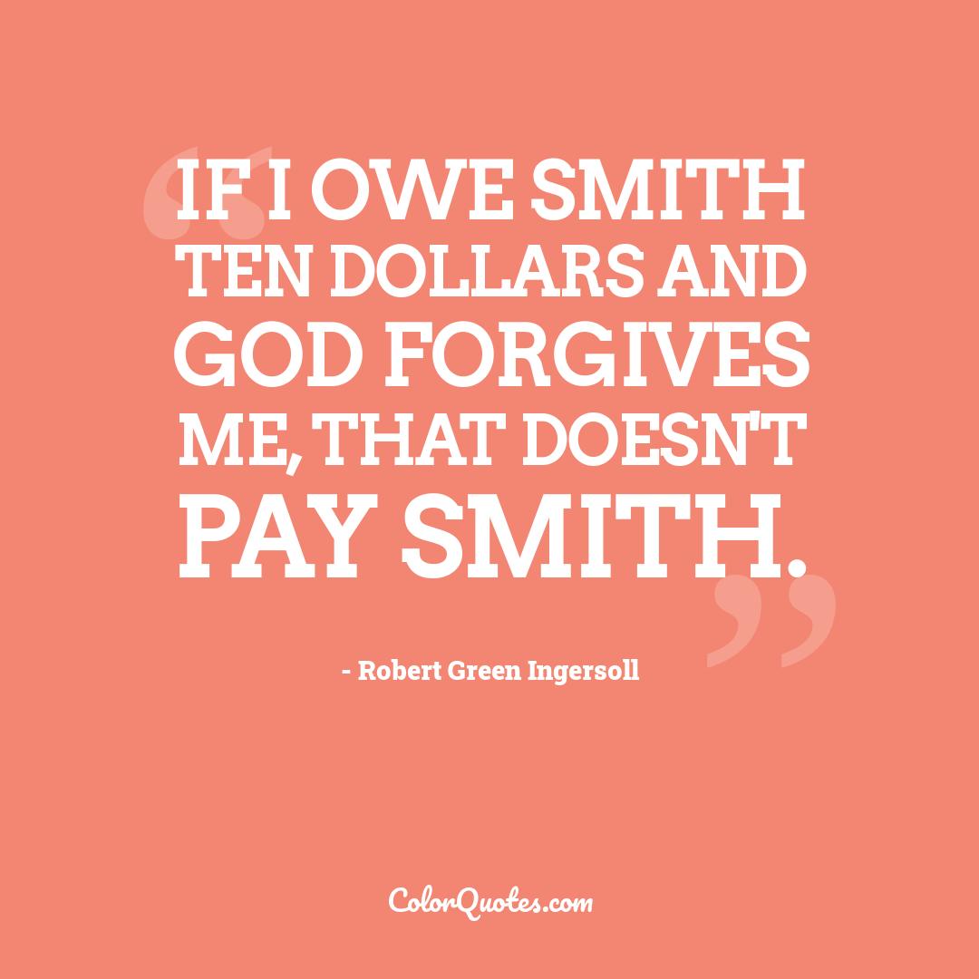 If I owe Smith ten dollars and God forgives me, that doesn't pay Smith.