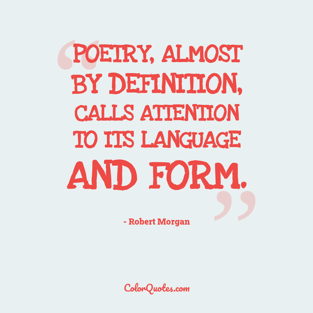 Poetry, almost by definition, calls attention to its language and form.