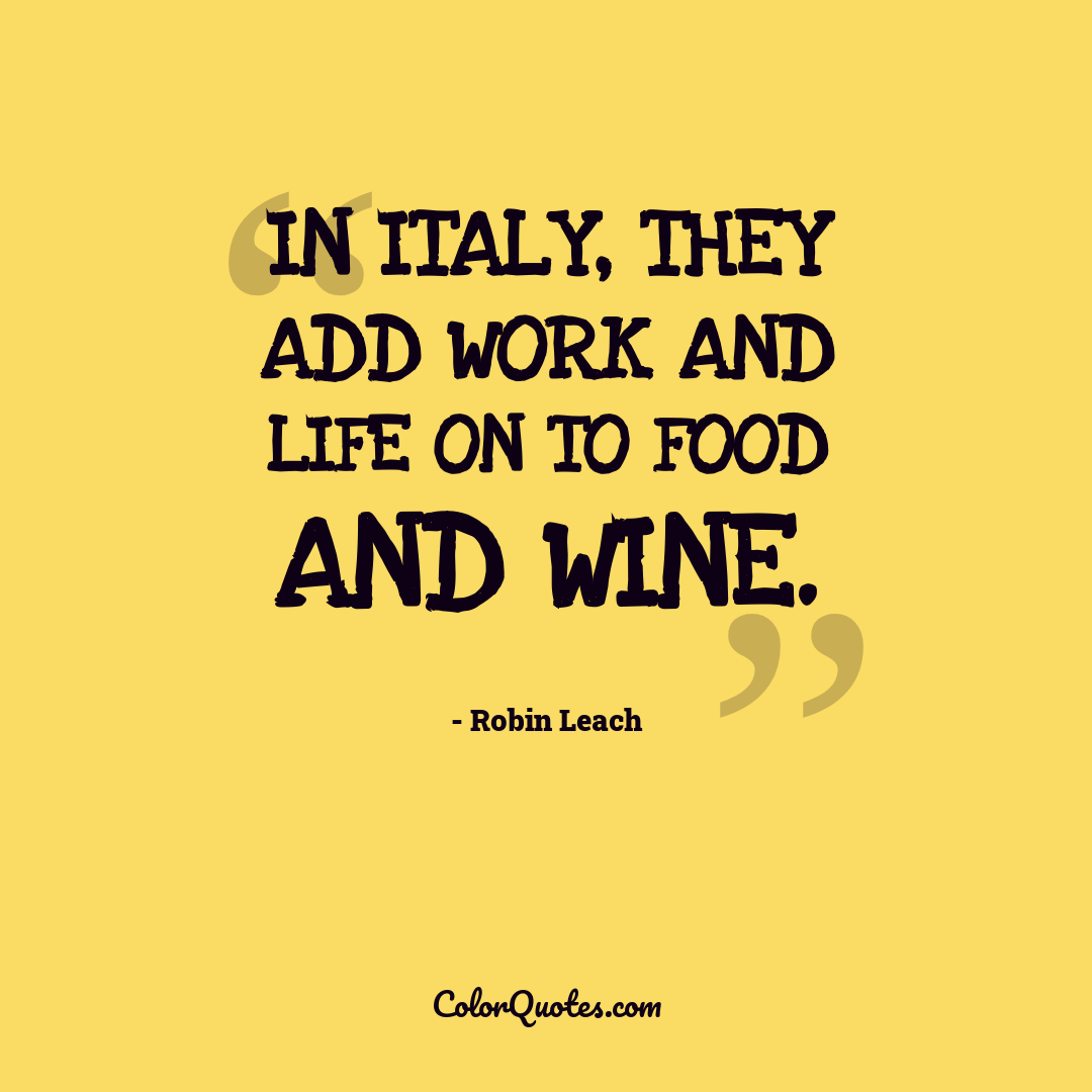 In Italy, they add work and life on to food and wine.