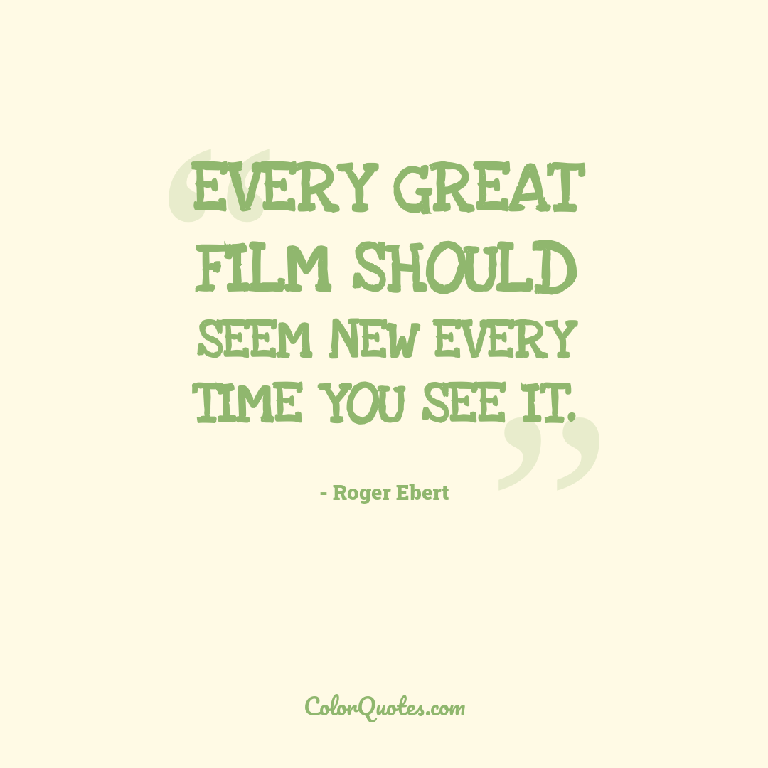Every great film should seem new every time you see it.