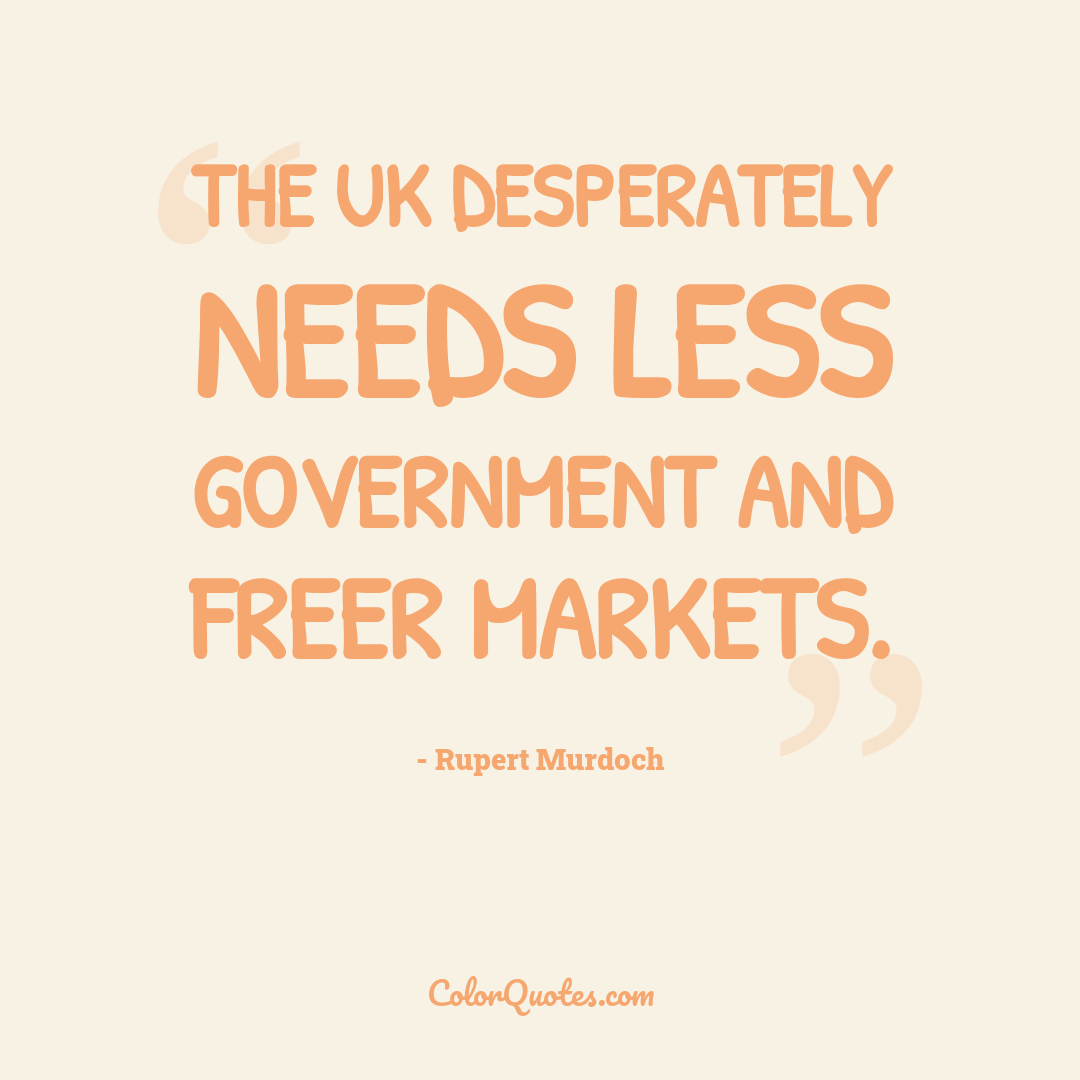 The UK desperately needs less government and freer markets.