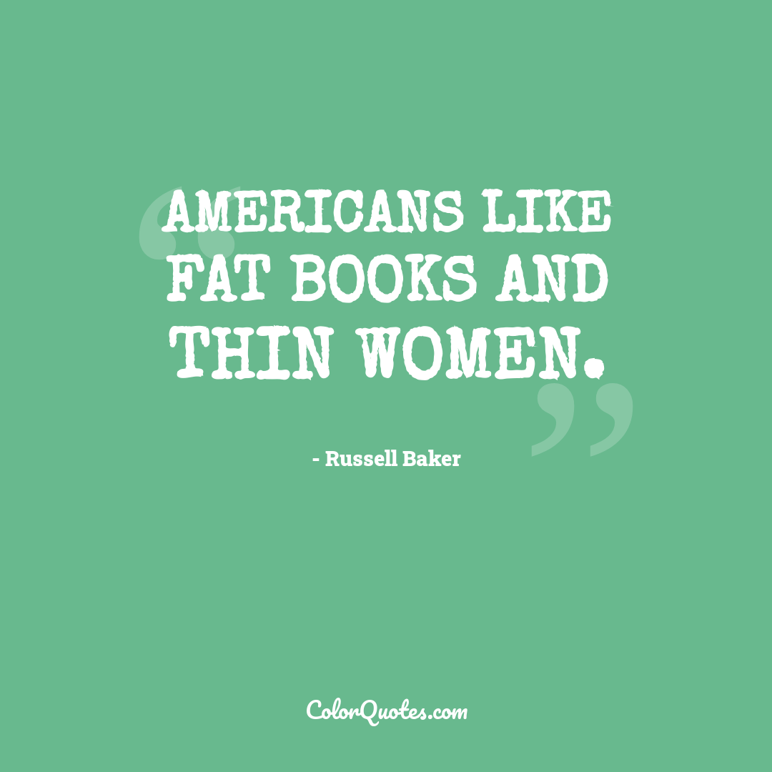 Americans like fat books and thin women.