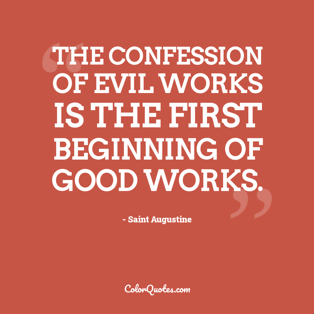 The confession of evil works is the first beginning of good works.