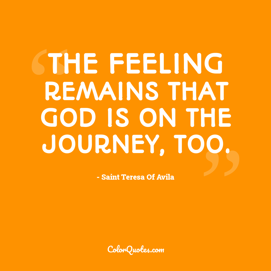 The feeling remains that God is on the journey, too.