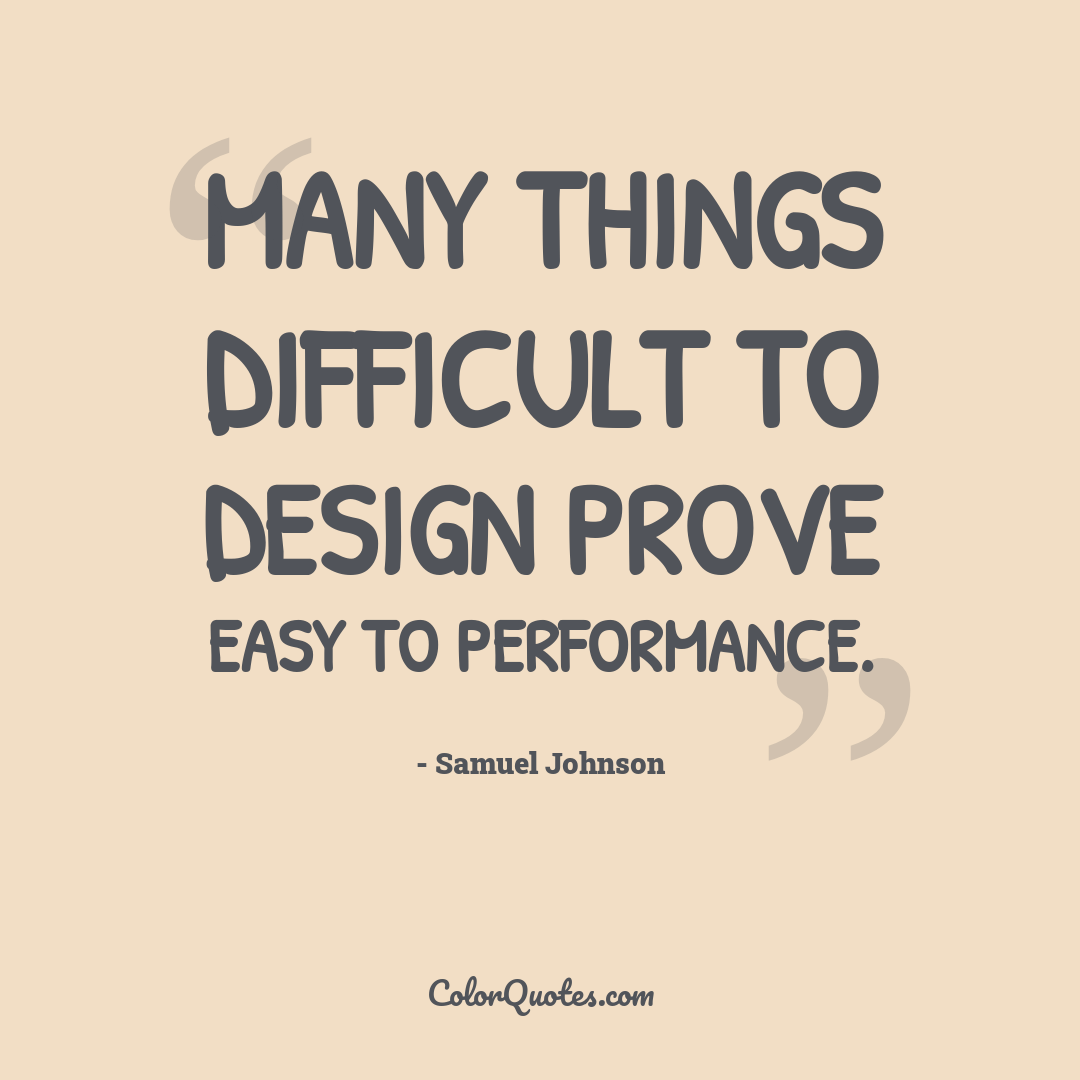 Many things difficult to design prove easy to performance.