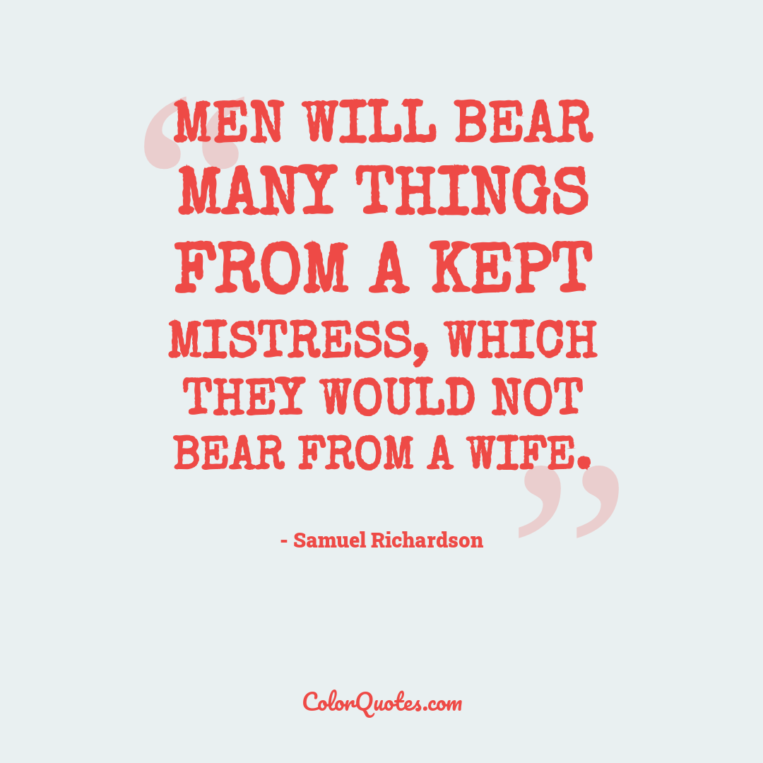 Men will bear many things from a kept mistress, which they would not bear from a wife.