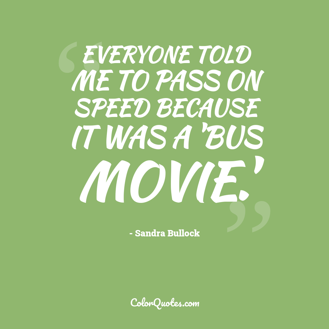 Everyone told me to pass on Speed because it was a 'bus movie.'