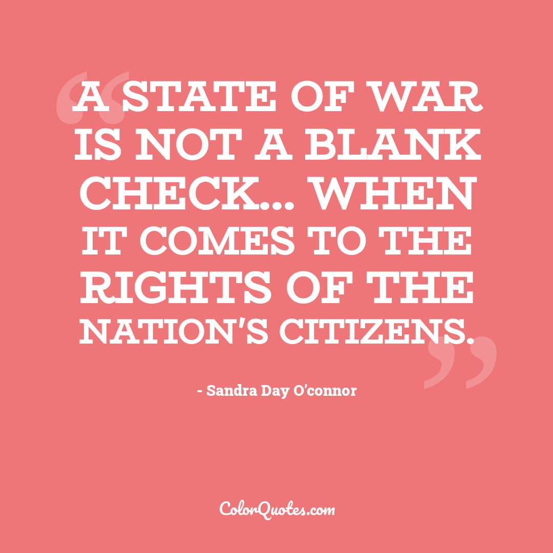 A state of war is not a blank check... when it comes to the rights of the Nation's citizens.