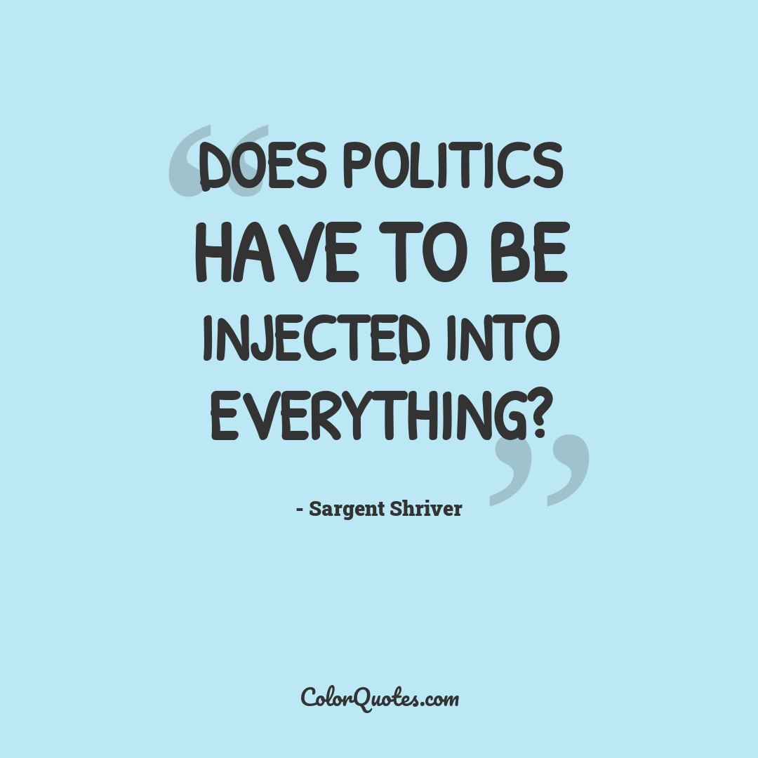 Does politics have to be injected into everything?