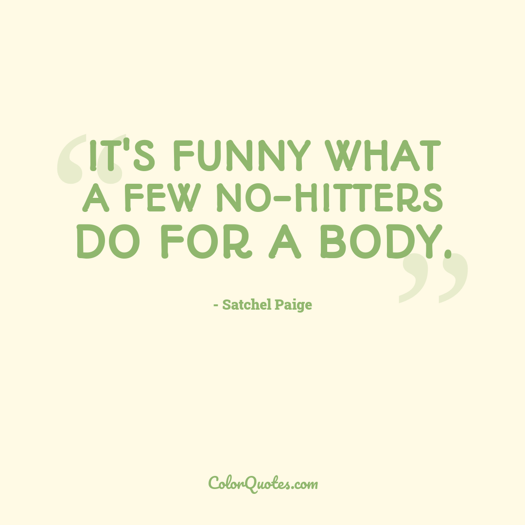 It's funny what a few no-hitters do for a body.