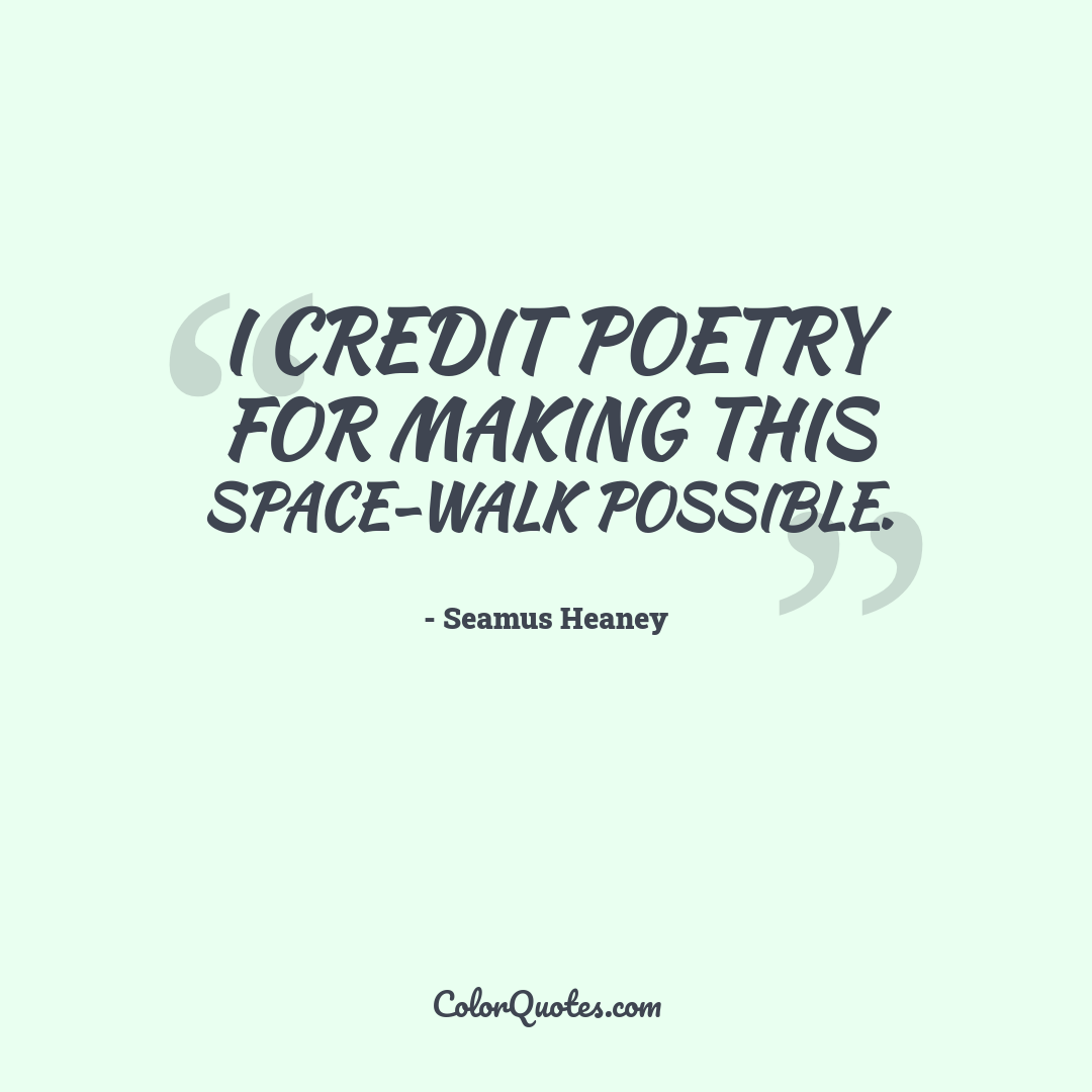 I credit poetry for making this space-walk possible.