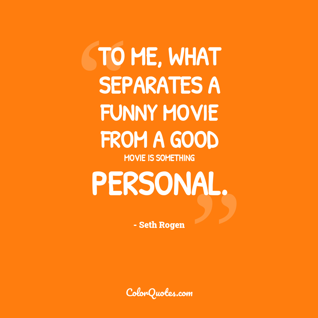 To me, what separates a funny movie from a good movie is something personal.
