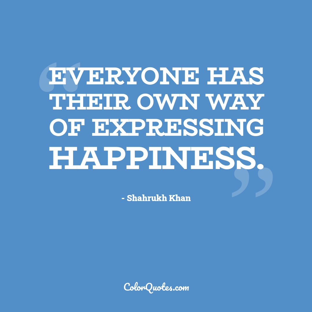 Everyone has their own way of expressing happiness.