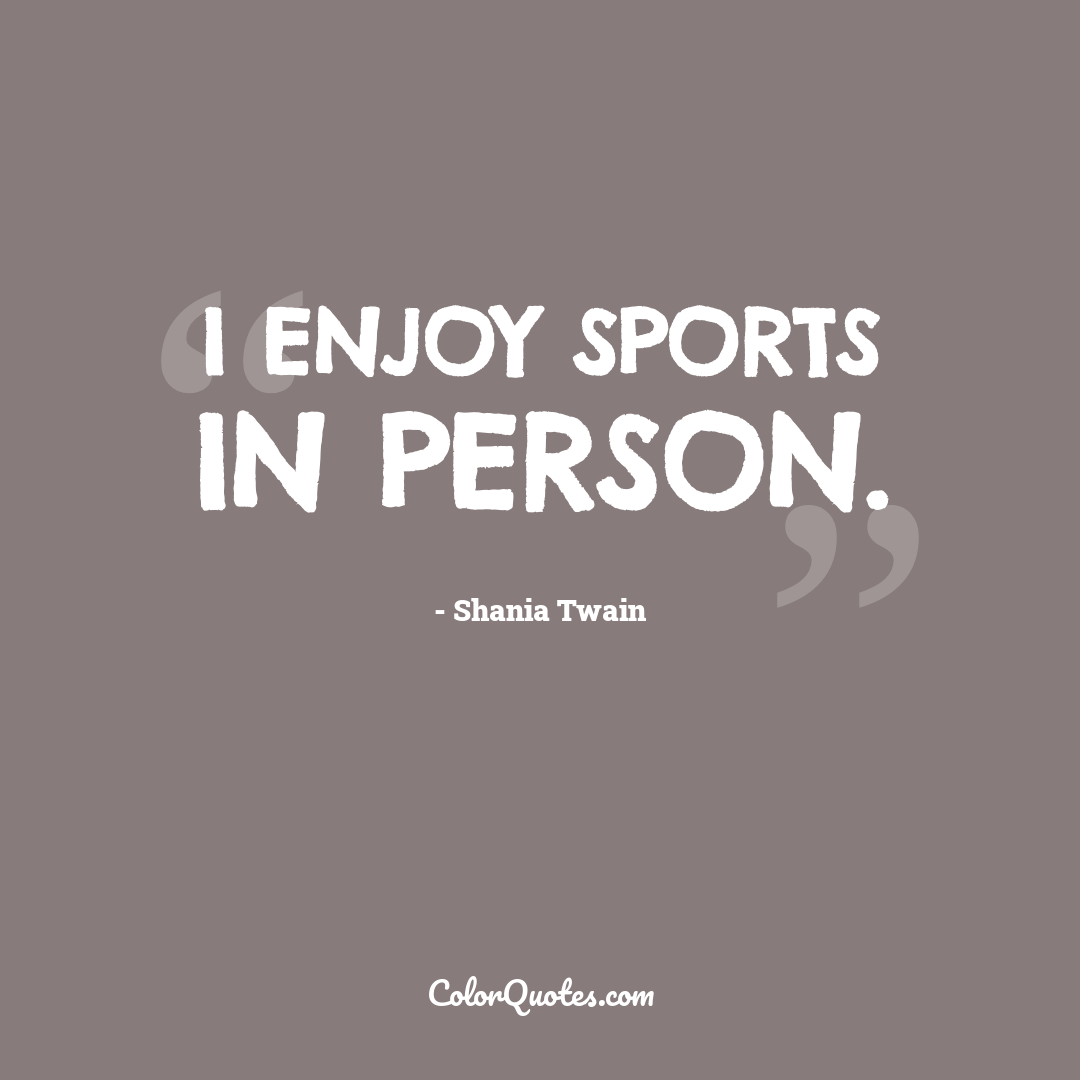 I enjoy sports in person.
