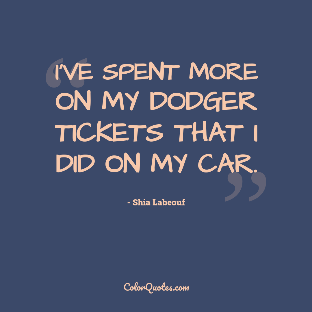I've spent more on my Dodger tickets that I did on my car.