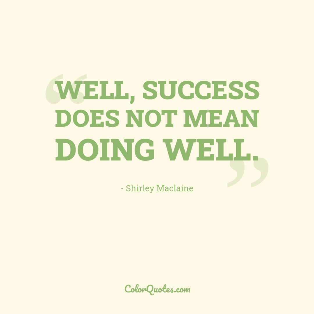Well, success does not mean doing well.