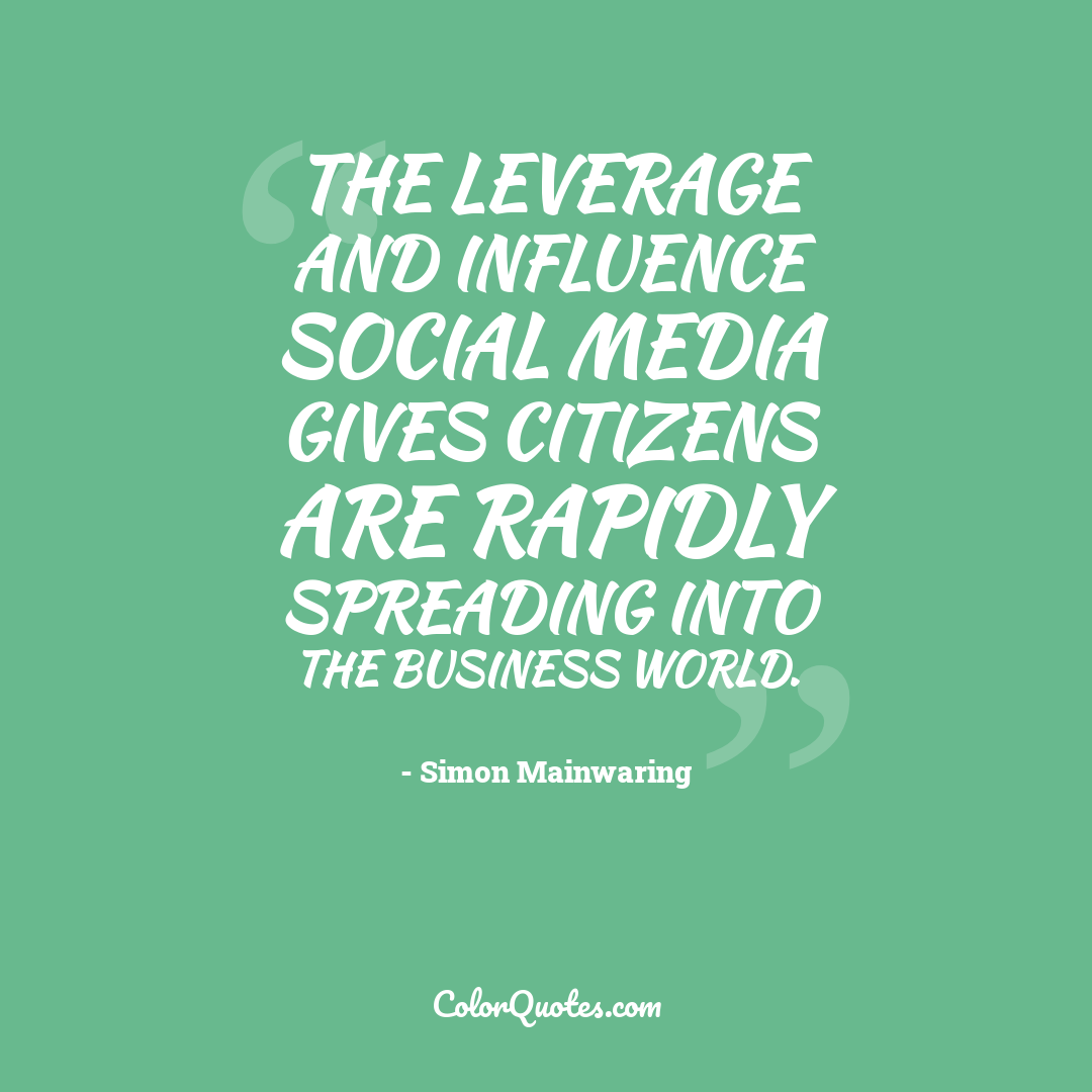 The leverage and influence social media gives citizens are rapidly spreading into the business world.