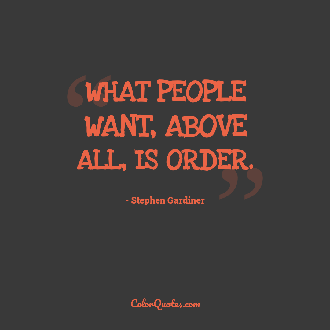 What people want, above all, is order.